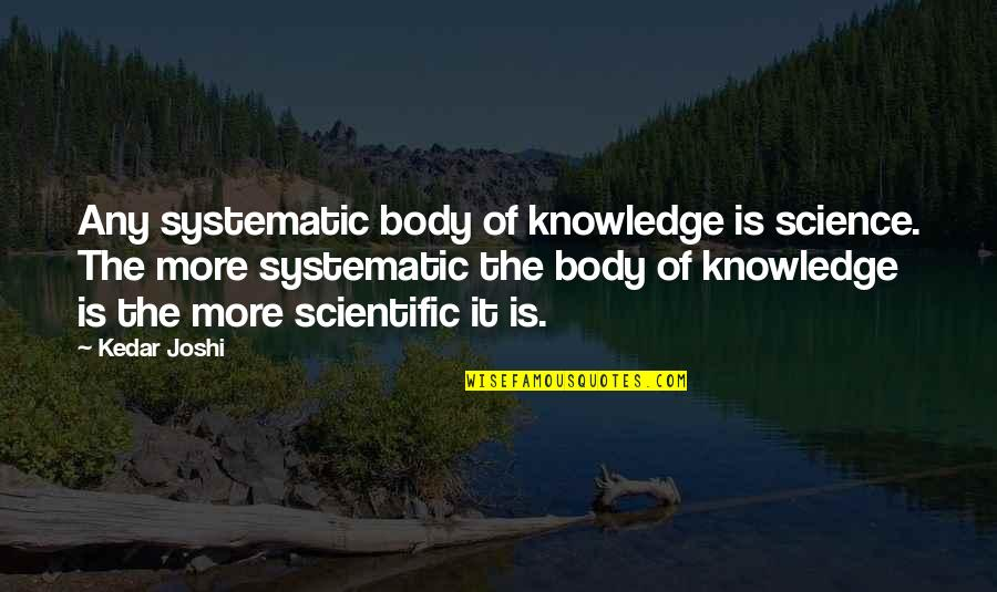 Eustasia Quotes By Kedar Joshi: Any systematic body of knowledge is science. The