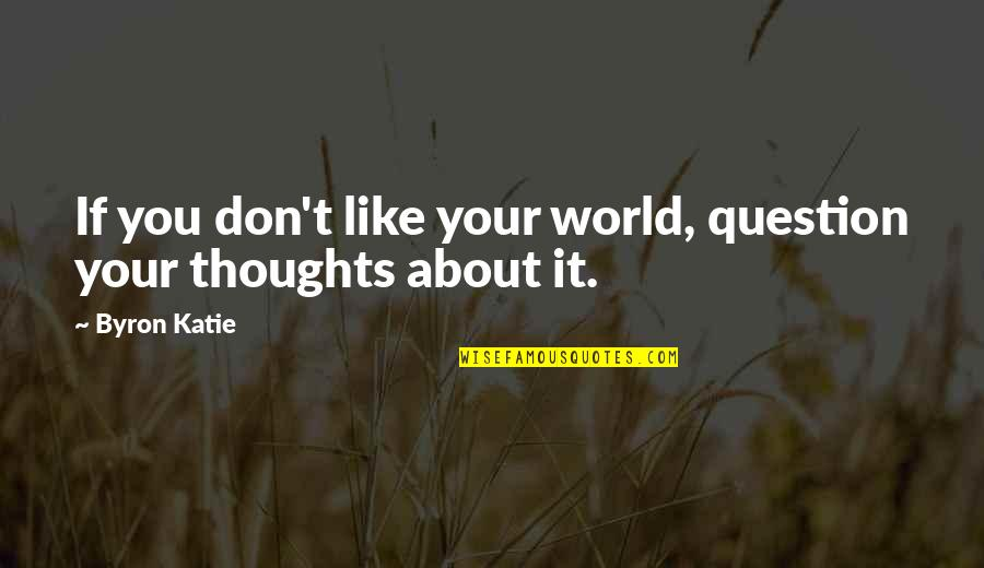Eva Burrows Quotes By Byron Katie: If you don't like your world, question your