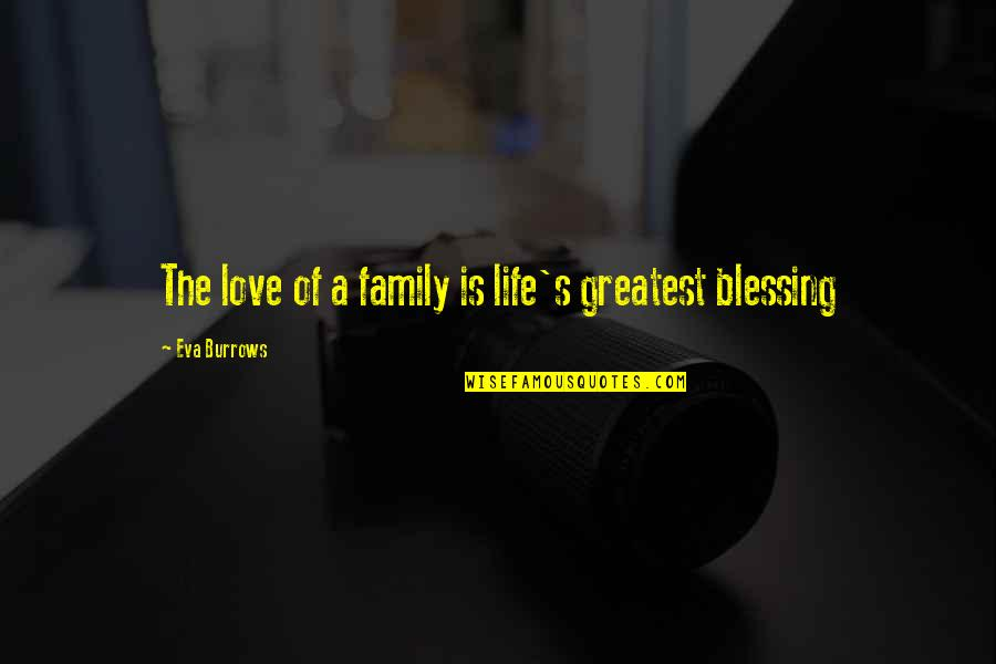 Eva Burrows Quotes By Eva Burrows: The love of a family is life's greatest