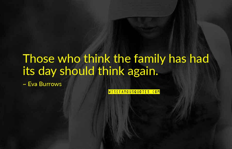 Eva Burrows Quotes By Eva Burrows: Those who think the family has had its