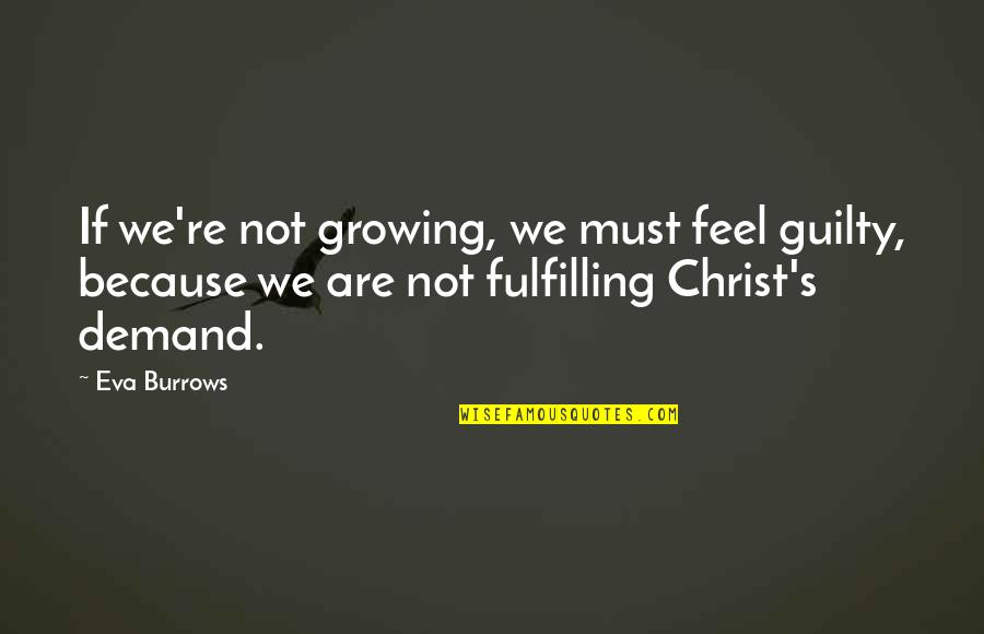 Eva Burrows Quotes By Eva Burrows: If we're not growing, we must feel guilty,