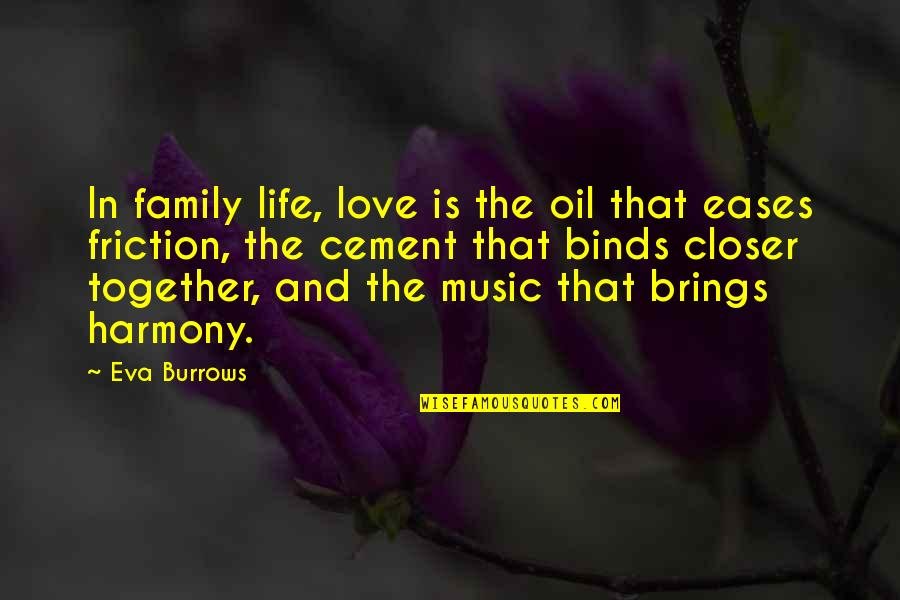 Eva Burrows Quotes By Eva Burrows: In family life, love is the oil that