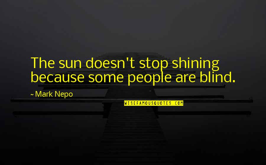 Eva Burrows Quotes By Mark Nepo: The sun doesn't stop shining because some people