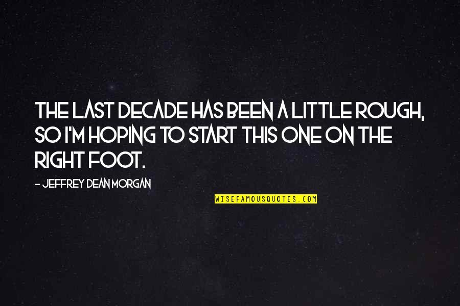 Eva Galler Holocaust Quotes By Jeffrey Dean Morgan: The last decade has been a little rough,