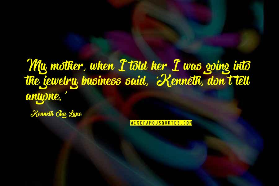 Eva Galler Holocaust Quotes By Kenneth Jay Lane: My mother, when I told her I was