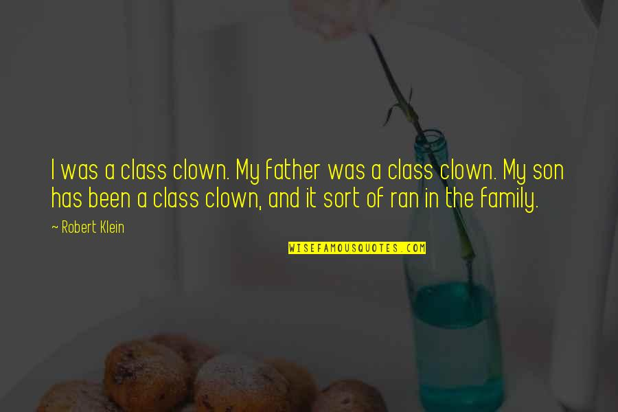 Eva Galler Holocaust Quotes By Robert Klein: I was a class clown. My father was
