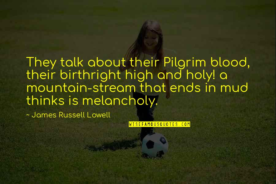 Eva St. Clare Quotes By James Russell Lowell: They talk about their Pilgrim blood, their birthright
