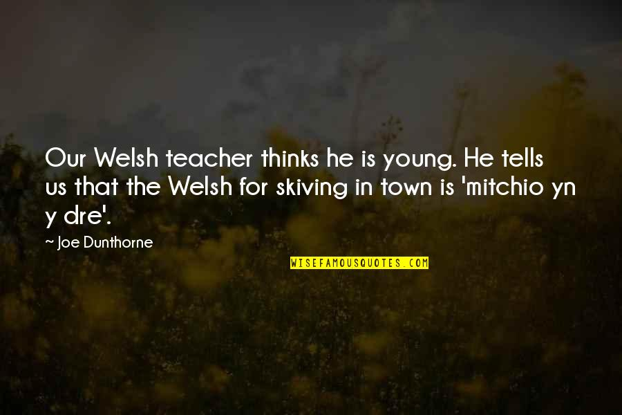 Eva St. Clare Quotes By Joe Dunthorne: Our Welsh teacher thinks he is young. He