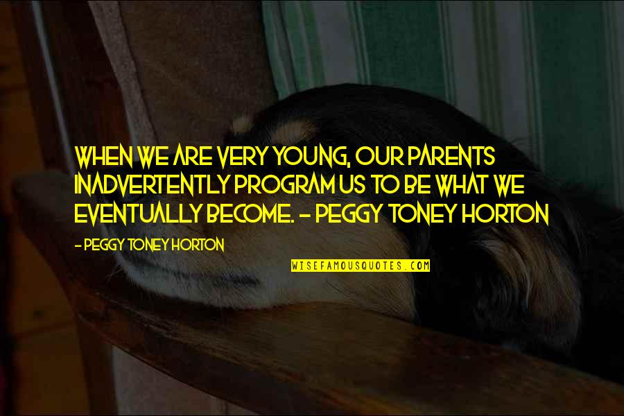 Eva St. Clare Quotes By Peggy Toney Horton: When we are very young, our parents inadvertently