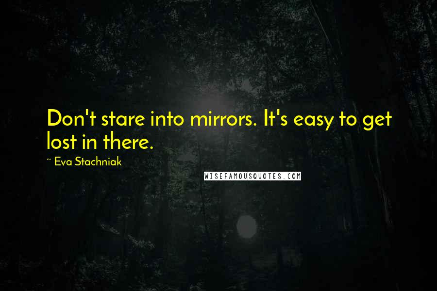Eva Stachniak quotes: Don't stare into mirrors. It's easy to get lost in there.