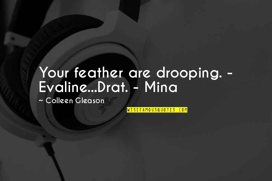 Evaline Quotes By Colleen Gleason: Your feather are drooping. - Evaline...Drat. - Mina