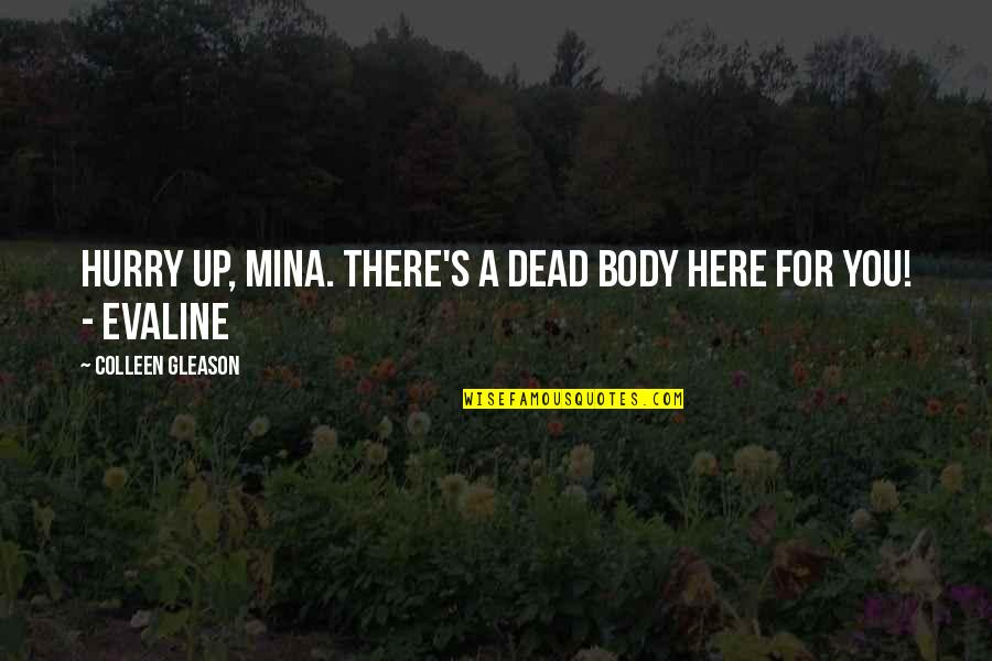 Evaline Quotes By Colleen Gleason: Hurry up, Mina. There's a dead body here