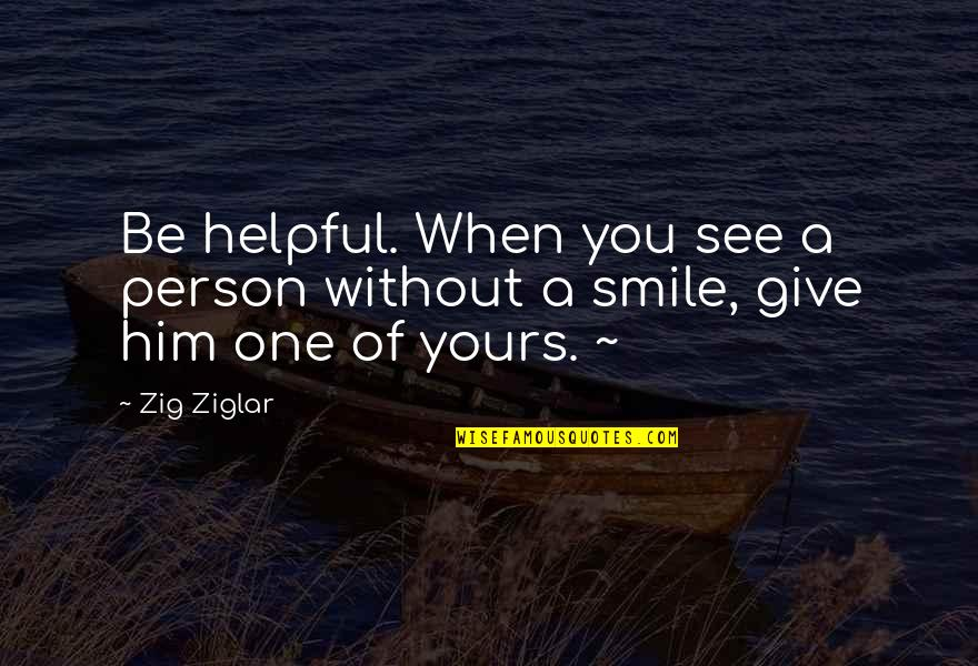 Evaline Quotes By Zig Ziglar: Be helpful. When you see a person without