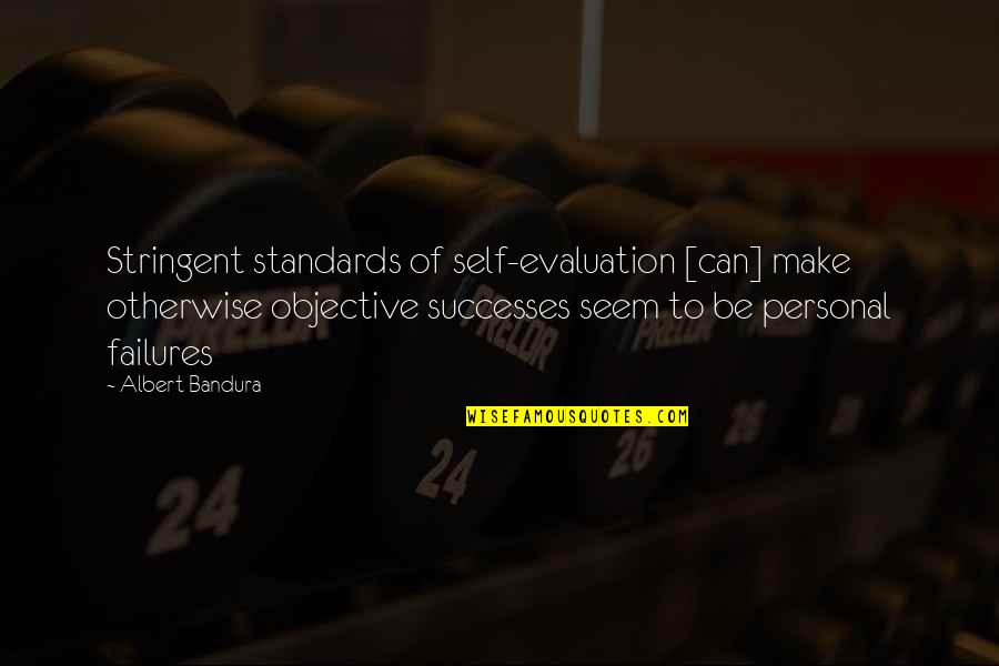 Evaluation's Quotes By Albert Bandura: Stringent standards of self-evaluation [can] make otherwise objective