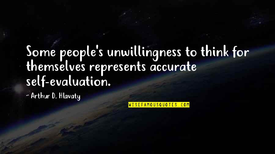 Evaluation's Quotes By Arthur D. Hlavaty: Some people's unwillingness to think for themselves represents