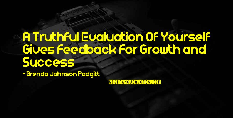 Evaluation's Quotes By Brenda Johnson Padgitt: A Truthful Evaluation Of Yourself Gives Feedback For