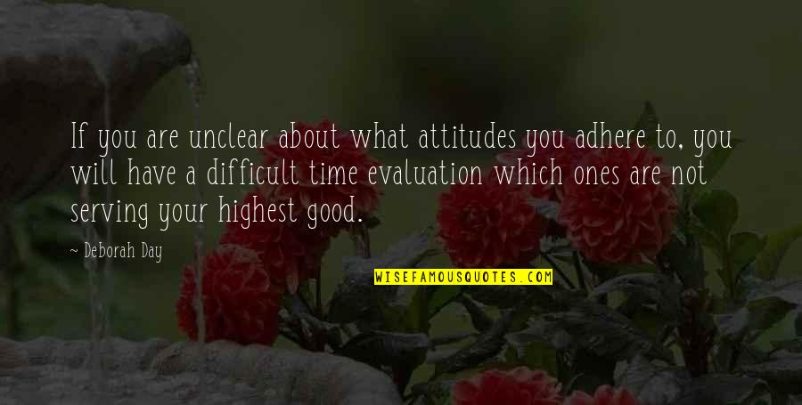 Evaluation's Quotes By Deborah Day: If you are unclear about what attitudes you