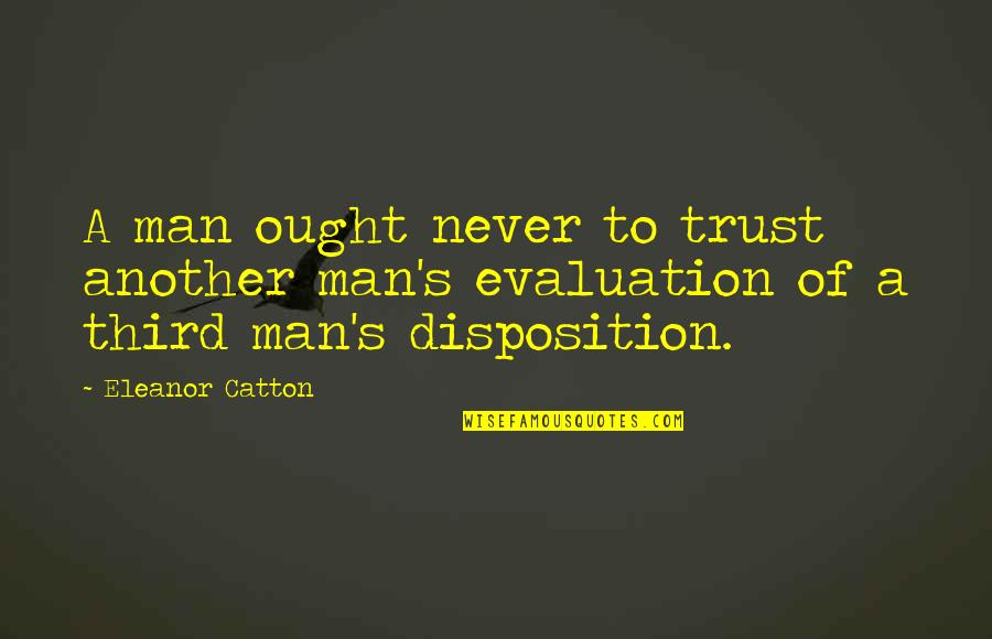 Evaluation's Quotes By Eleanor Catton: A man ought never to trust another man's
