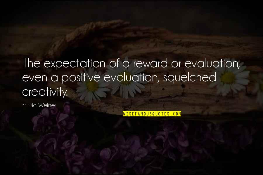 Evaluation's Quotes By Eric Weiner: The expectation of a reward or evaluation, even