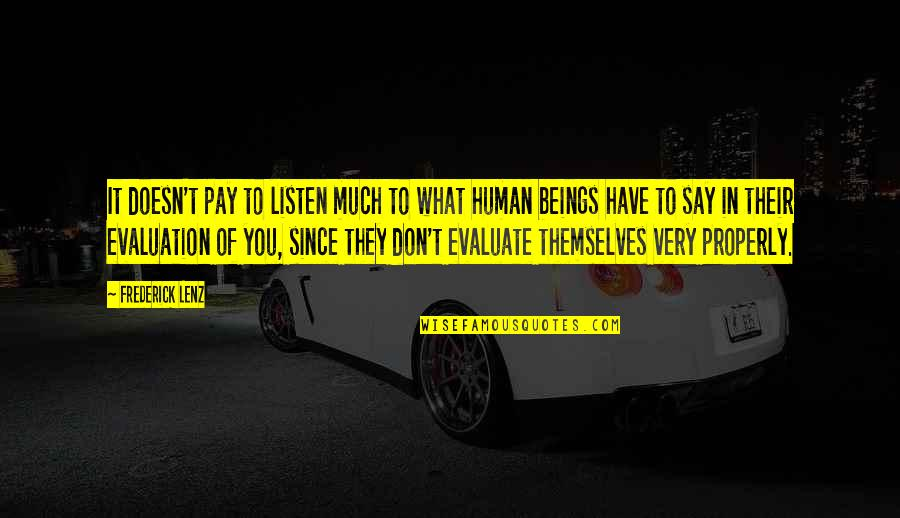 Evaluation's Quotes By Frederick Lenz: It doesn't pay to listen much to what