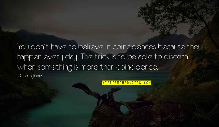 Evaluation's Quotes By Glenn Jones: You don't have to believe in coincidences because