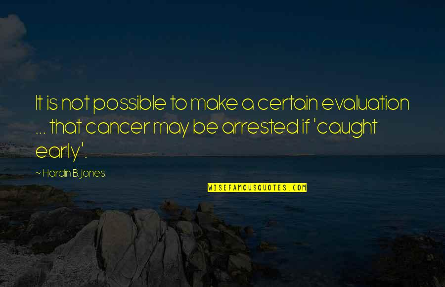 Evaluation's Quotes By Hardin B. Jones: It is not possible to make a certain