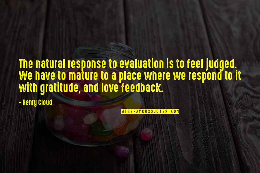 Evaluation's Quotes By Henry Cloud: The natural response to evaluation is to feel