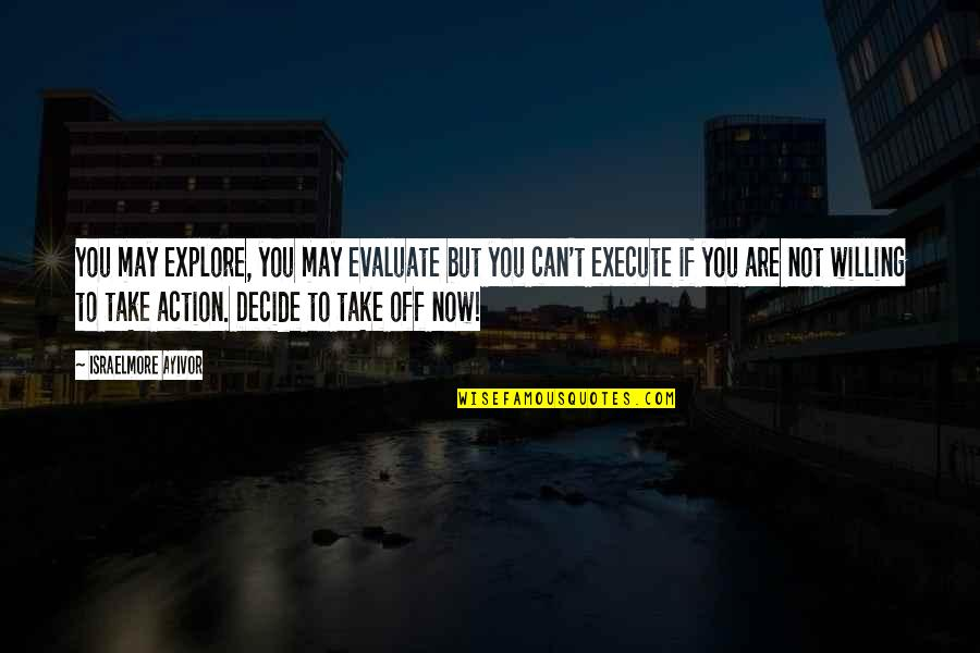 Evaluation's Quotes By Israelmore Ayivor: You may explore, you may evaluate but you