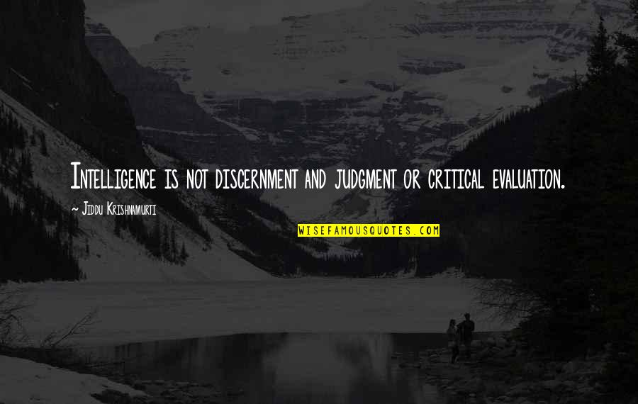Evaluation's Quotes By Jiddu Krishnamurti: Intelligence is not discernment and judgment or critical