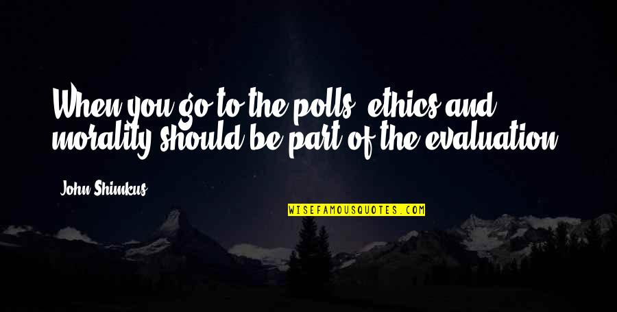 Evaluation's Quotes By John Shimkus: When you go to the polls, ethics and