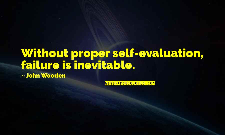 Evaluation's Quotes By John Wooden: Without proper self-evaluation, failure is inevitable.