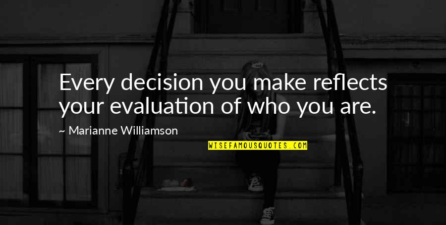 Evaluation's Quotes By Marianne Williamson: Every decision you make reflects your evaluation of
