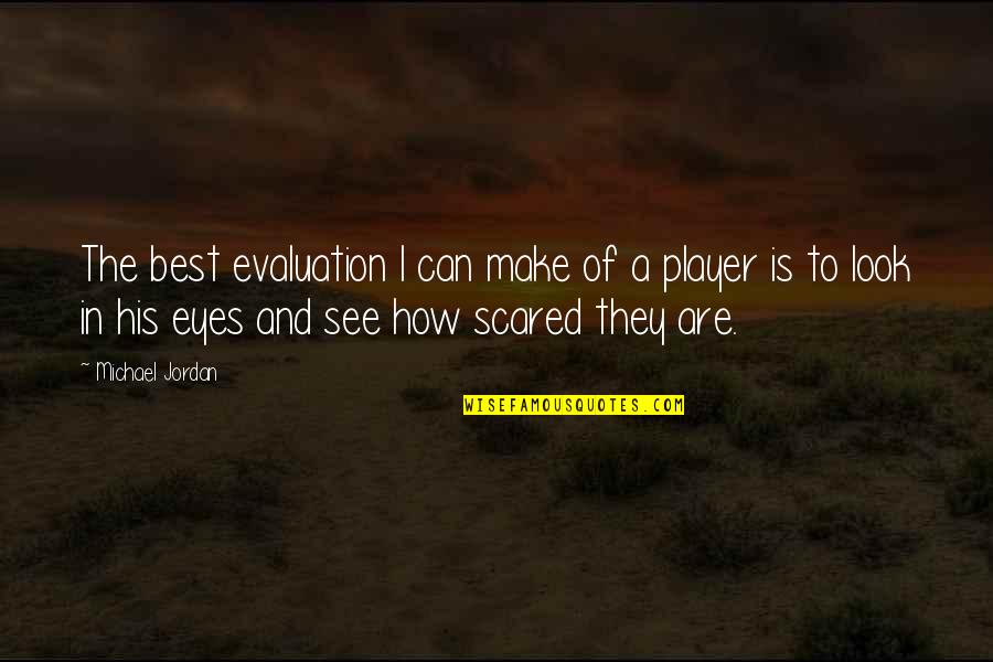 Evaluation's Quotes By Michael Jordan: The best evaluation I can make of a