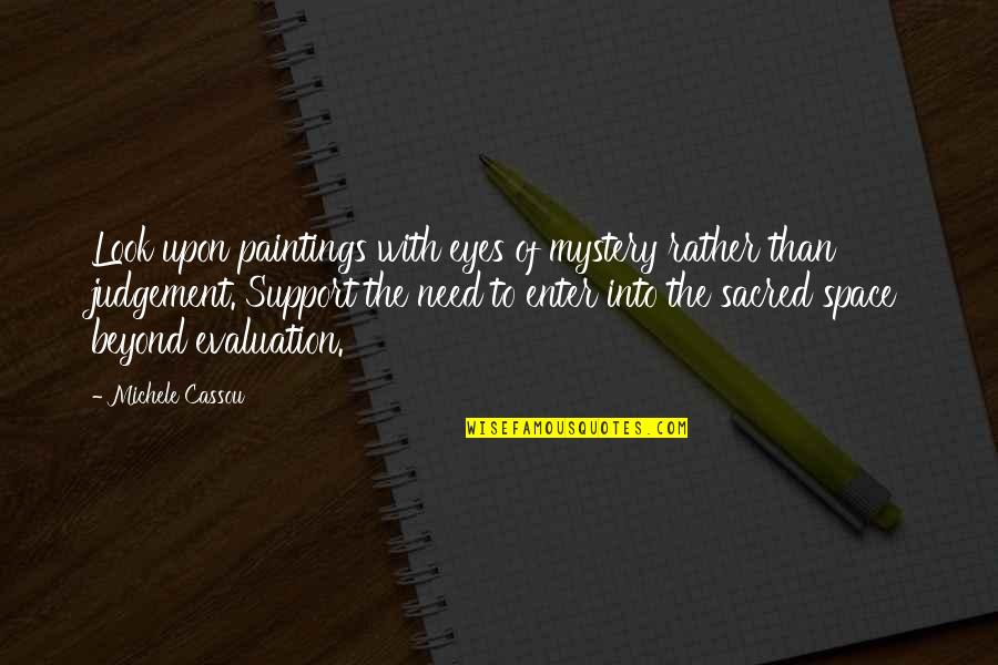 Evaluation's Quotes By Michele Cassou: Look upon paintings with eyes of mystery rather