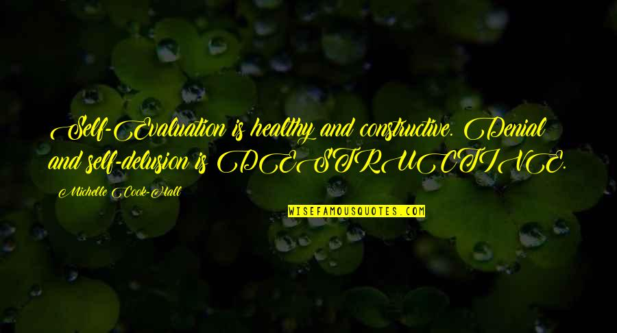 Evaluation's Quotes By Michelle Cook-Hall: Self-Evaluation is healthy and constructive. Denial and self-delusion