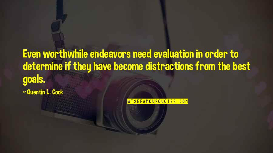 Evaluation's Quotes By Quentin L. Cook: Even worthwhile endeavors need evaluation in order to
