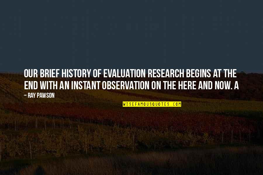 Evaluation's Quotes By Ray Pawson: Our brief history of evaluation research begins at