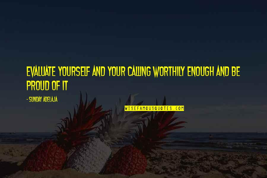 Evaluation's Quotes By Sunday Adelaja: Evaluate yourself and your calling worthily enough and