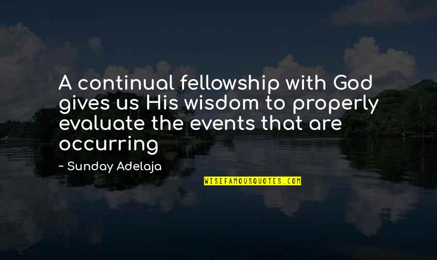 Evaluation's Quotes By Sunday Adelaja: A continual fellowship with God gives us His
