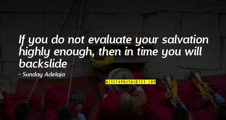 Evaluation's Quotes By Sunday Adelaja: If you do not evaluate your salvation highly