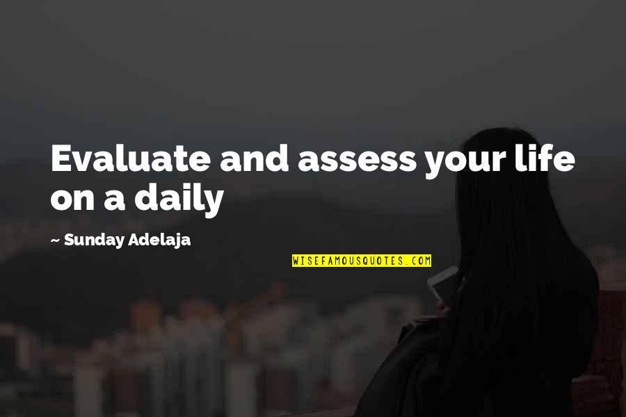 Evaluation's Quotes By Sunday Adelaja: Evaluate and assess your life on a daily