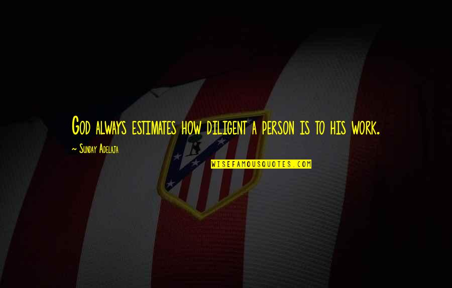 Evaluation's Quotes By Sunday Adelaja: God always estimates how diligent a person is