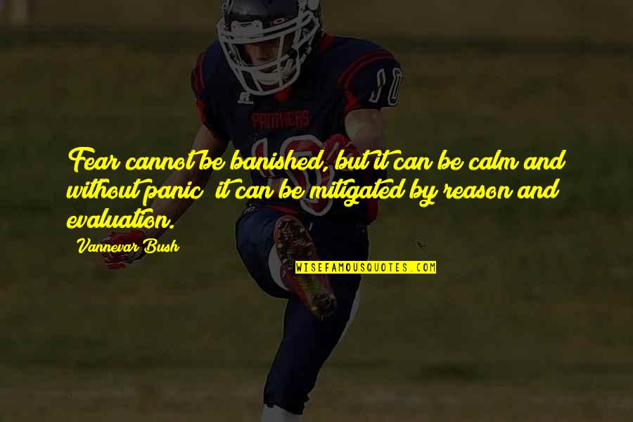 Evaluation's Quotes By Vannevar Bush: Fear cannot be banished, but it can be
