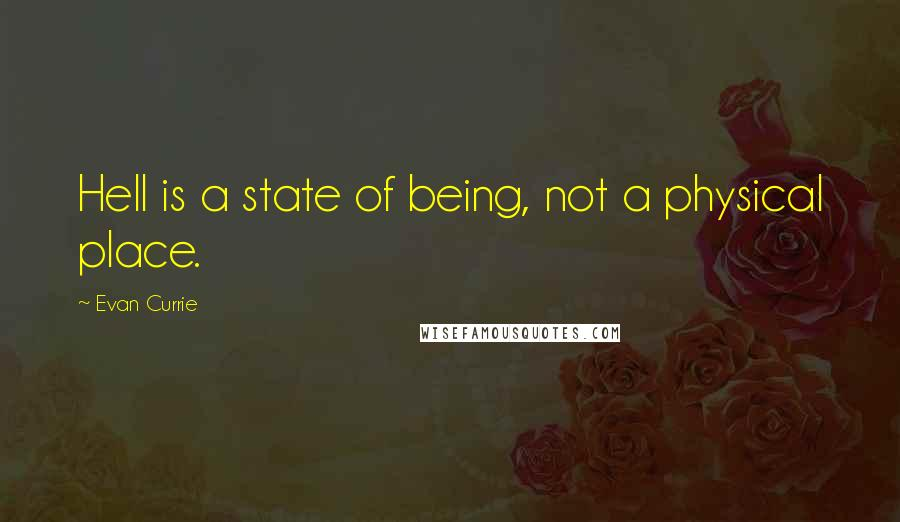Evan Currie quotes: Hell is a state of being, not a physical place.
