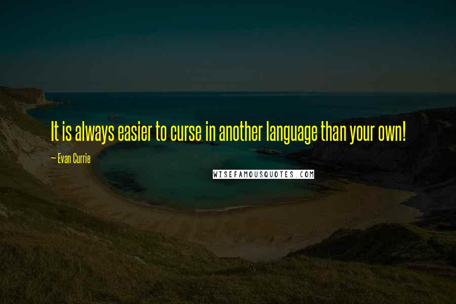 Evan Currie quotes: It is always easier to curse in another language than your own!
