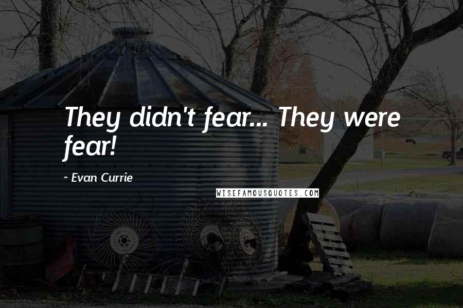 Evan Currie quotes: They didn't fear... They were fear!