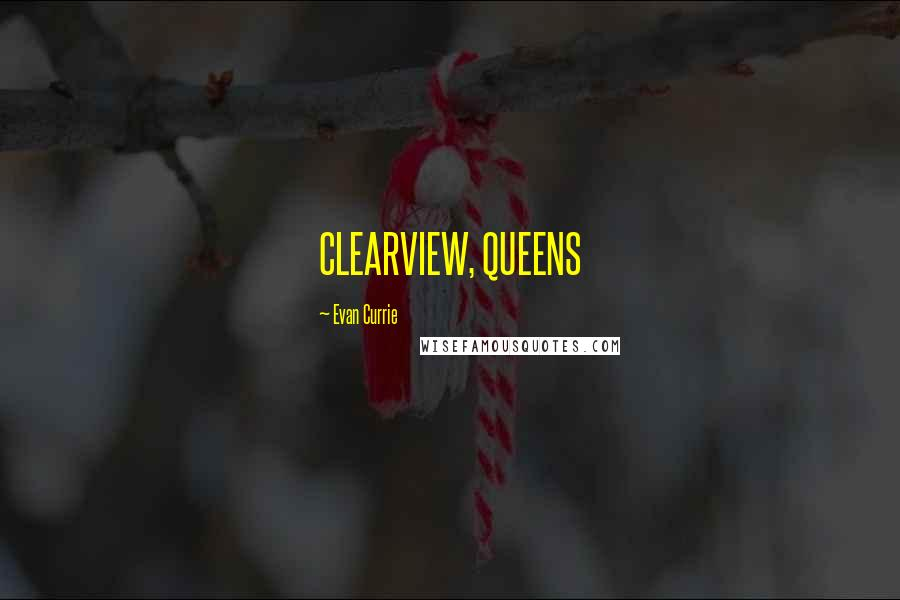Evan Currie quotes: CLEARVIEW, QUEENS