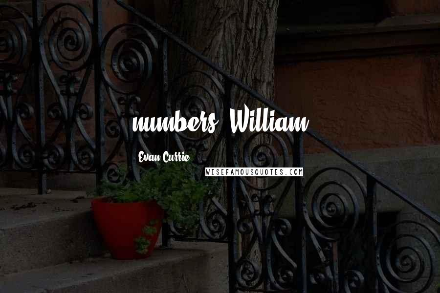 Evan Currie quotes: numbers. William