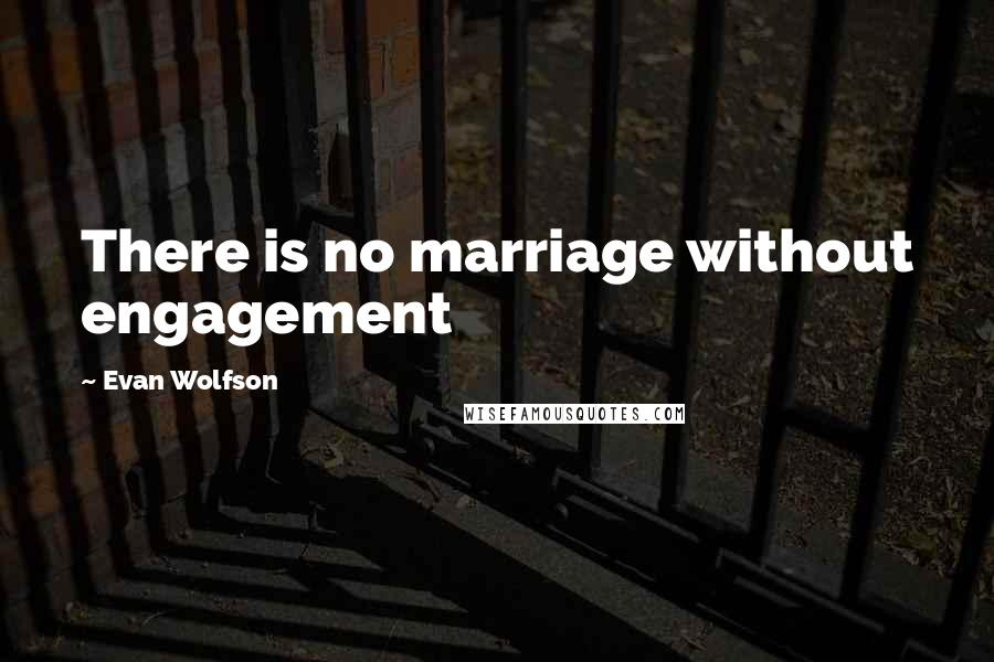 Evan Wolfson quotes: There is no marriage without engagement