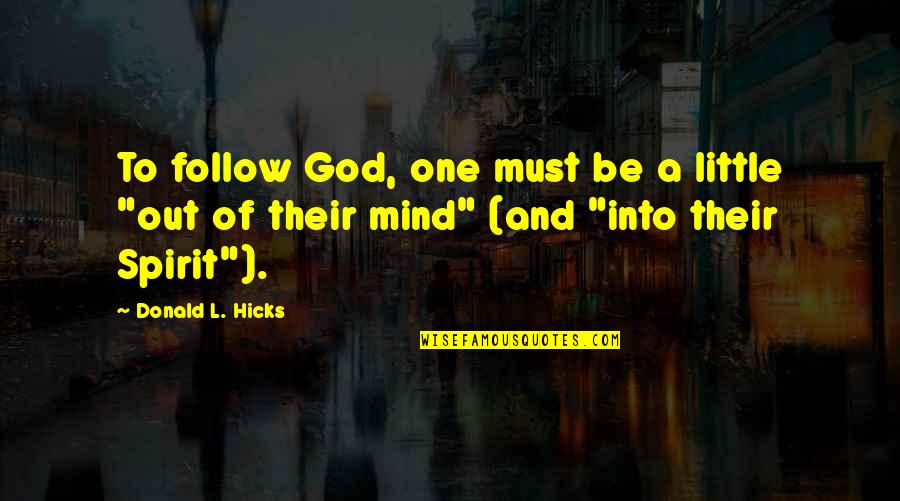 Evangelion Quotes By Donald L. Hicks: To follow God, one must be a little